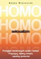 Homoseksualizm. Przegląd światowych analiz i badań. Przyczyny, objawy, terapia, aspekty społeczne
