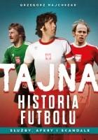 Tajna historia futbolu. Służby afery i skandale
