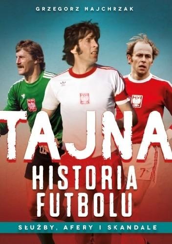 Okładka książki Tajna historia futbolu. Służby afery i skandale