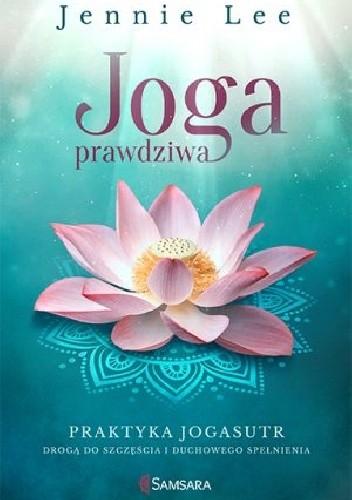 Okładka książki Joga prawdziwa.  Praktyka Jogasutr drogą do szczęścia i duchowego spełnienia