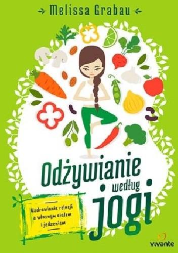 Okładka książki Odżywianie według jogi. Uzdrawianie relacji z własnym ciałem i jedzeniem