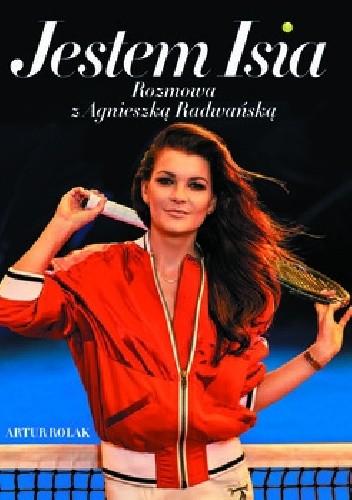 Okładka książki Jestem Isia. Rozmowa z Agnieszką Radwańską