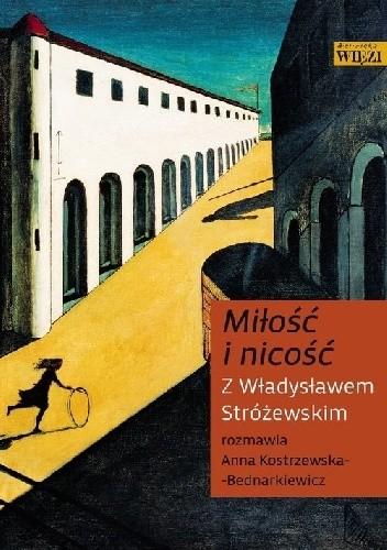 Okładka książki Miłość i nicość. Z Władysławem Stróżewskim rozmawia Anna Kostrzewska-Bednarkiewicz