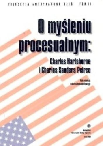 Okładka książki O myśleniu procesualnym: Charles Hartshorne i Charles Sanders Peirce