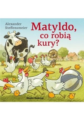 Okładka książki Matyldo, co robią kury?