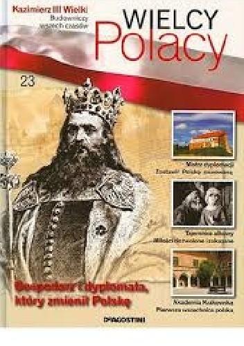 Okładka książki Kazimierz III Wielki Budowniczy wszech czasów