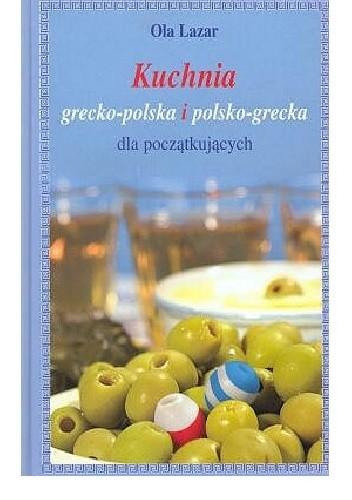 Okładka książki Kuchnia grecko-polska i polsko-grecka dla początkujących