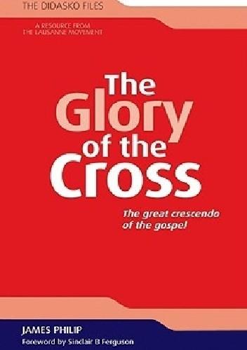 Okładka książki The Glory of the Cross: The Great Crescendo of the Gospel