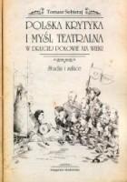 Polska krytyka i myśl teatralna w drugiej połowie XIX wieku. Studia i szkice