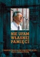 Nie ufam własnej pamięci. O tajemnicach Krakowa, carskiej i sowieckiej Rosji i nie tylko... Rozmowy z Andrzejem Chwalbą