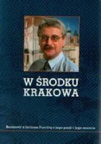 Okładka książki W środku Krakowa. Rozmowy z Jackiem Purchlą o jego pasji i jego mieście