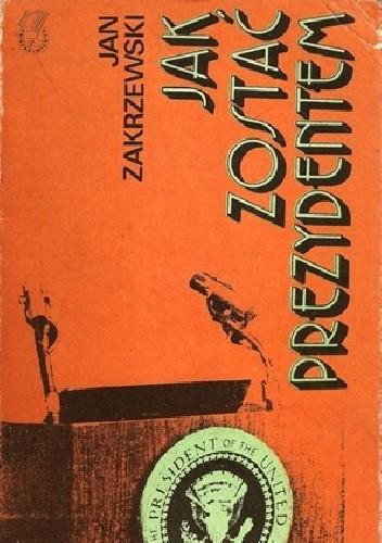 Okładka książki Jak zostać prezydentem