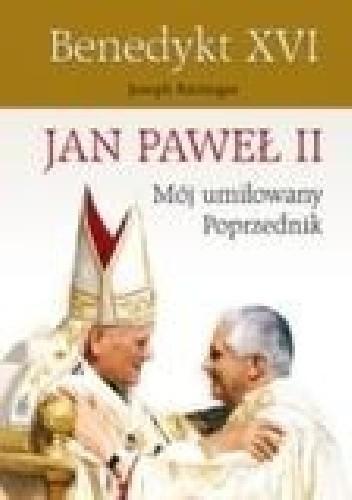 Okładka książki Jan Paweł II mój umiłowany poprzednik