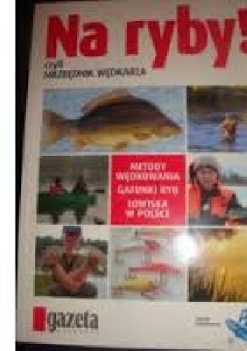 Okładka książki Na ryby! czyli niezbędnik wędkarza