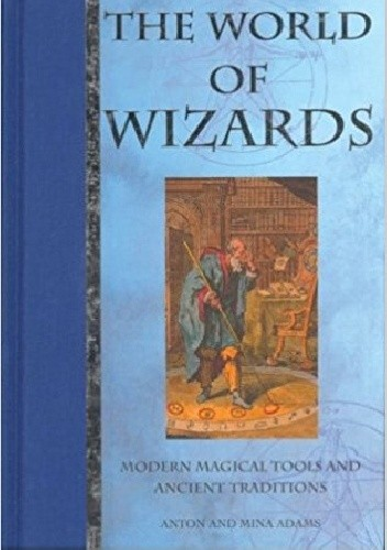 Okładka książki The World of Wizards. Modern Magical Tools and Ancient Traditions