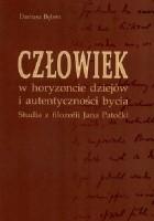 Człowiek w horyzoncie dziejów i autentyczności bycia: studia z filozofii Jana Patočki