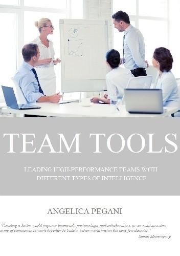Okładka książki Team Tools. Leading high-performance teams with different types of intelligence