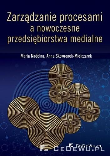 Okładka książki Zarządzanie procesami a nowoczesne przedsiębiorstwa medialne