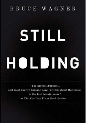 Okładka książki Still Holding: A Novel of Hollywood