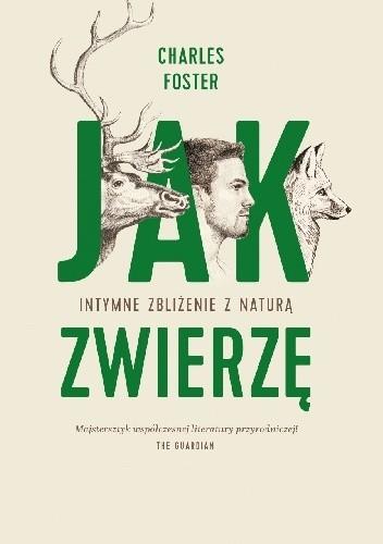 Okładka książki Jak zwierzę. Intymne zbliżenie z naturą