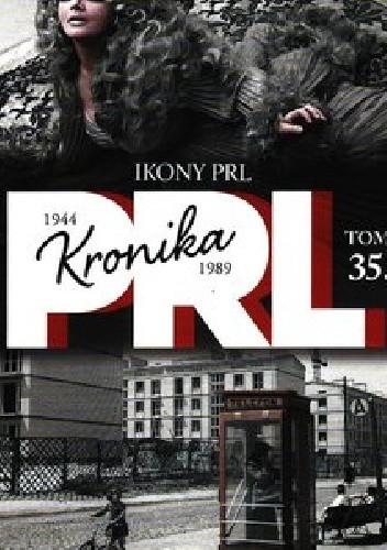 Okładka książki Kronika PRL 1944-1989 : Ikony PRL