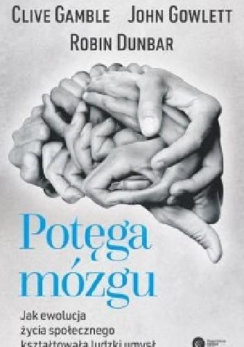 Okładka książki Potęga mózgu. Jak ewolucja życia społecznego kształtowała ludzki umysł