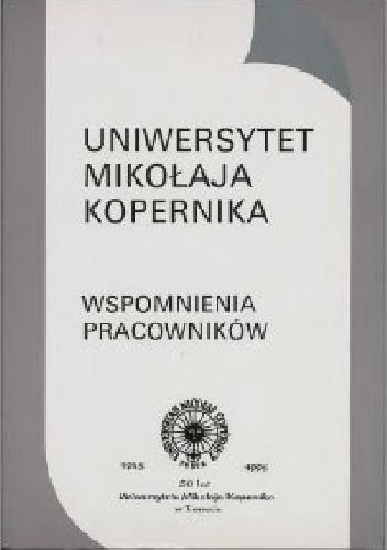 Okładka książki Uniwersytet Mikołaja Kopernika. Wspomnienia pracowników