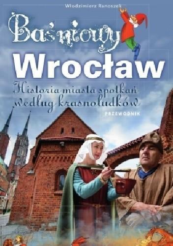 Okładka książki Baśniowy Wrocław. Historia miasta spotkań według krasnoludków