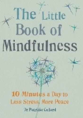 Okładka książki The Little Book of Mindfulness: 10 Minutes a Day to Less Stress, More Peace