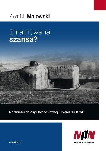Okładka książki Zmarnowana szansa? Możliwości obrony Czechosłowacji jesienią 1938 roku.