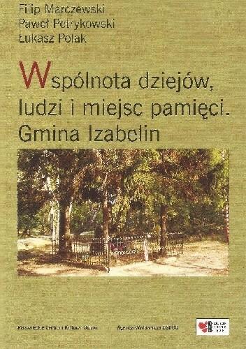 Okładka książki Wspólnota dziejów, ludzi i miejsc pamięci. Gmina Izabelin