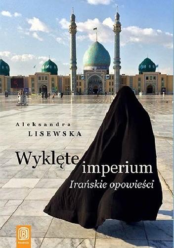 Okładka książki Wyklęte imperium. Irańskie opowieści