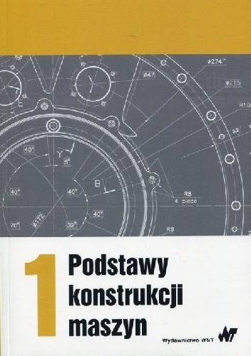 Okładka książki Podstawy konstrukcji maszyn Tom 1