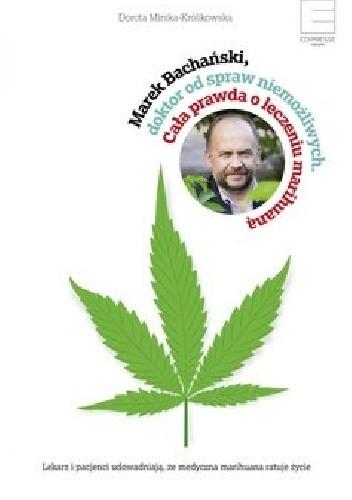Okładka książki Marek Bachański. Doktor od spraw niemożliwych. Cała prawda o leczeniu medyczną marihuaną