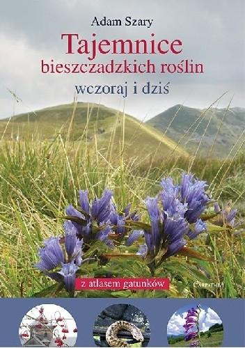 Okładka książki Tajemnice bieszczadzkich roślin. Wczoraj i dziś - z atlasem 634 gatunków.