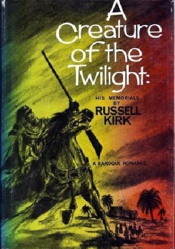 Okładka książki A Creature of the Twilight: His Memorials, Being some account of episodes in the career of His Excellency Manfred Arcane, Minister without Portfolio to the Hereditary President of the Commonwealth of Hamnegri, and de facto Field Commander...