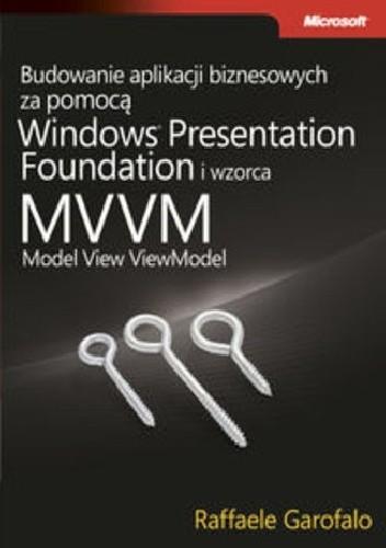 Okładka książki Budowanie aplikacji biznesowych przy użyciu Windows ® Presentation Foundation iwzorca MVVM