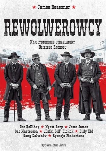 Okładka książki Rewolwerowcy. Najsłynniejsze strzelaniny Dzikiego Zachodu