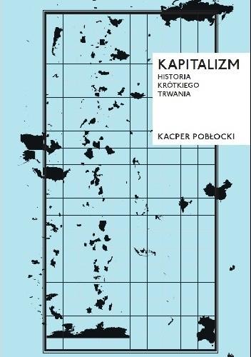 Okładka książki Kapitalizm. Historia krótkiego trwania