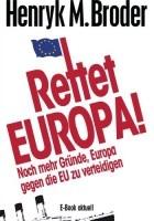 Rettet Europa. Noch mehr Gründe, Europa gegen EU zu verteidigen