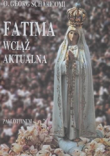 Okładka książki Fatima wciąż aktualna. Orędzie i jego zwiastuni