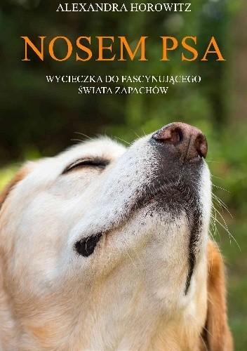 Okładka książki Nosem psa. Wycieczka do fascynującego świata zapachów