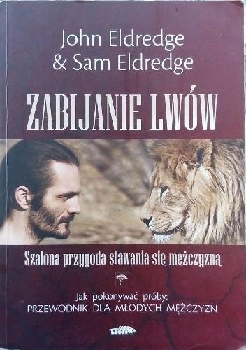 Okładka książki Zabijanie lwów. Szalona przygoda stawania się mężczyzną