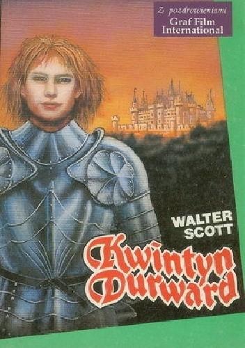 Okładka książki Kwintyn Durward. Powieść historyczna z czasów Ludwika XI