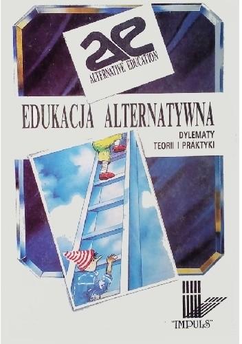Okładka książki Edukacja alternatywna. Dylematy teorii i praktyki