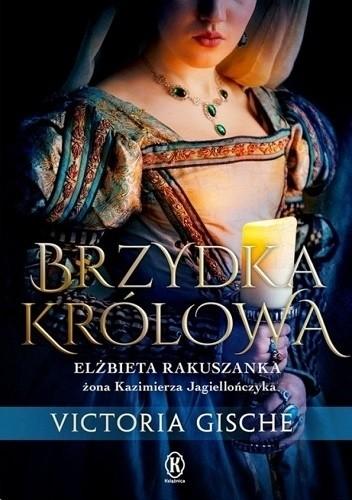 Okładka książki Brzydka królowa. Elżbieta Rakuszanka żona Kazimierza Jagiellończyka