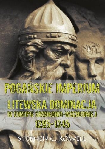 Okładka książki Pogańskie Imperium. Litewska dominacja w Europie środkowo-wschodniej 1295-1345