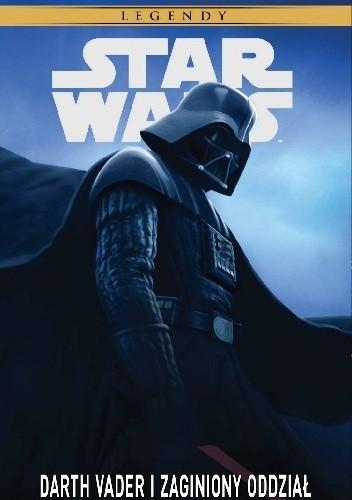 Okładka książki Star Wars Legendy. Darth Vader i zaginiony oddział