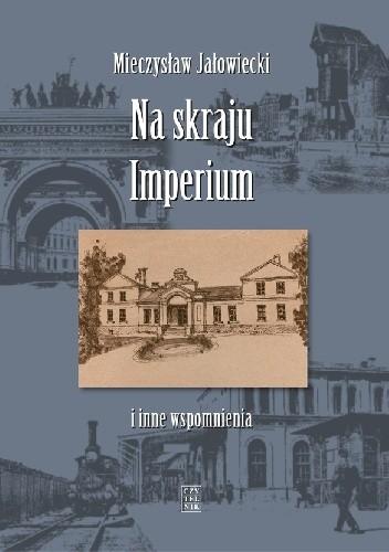Okładka książki Na skraju Imperium i inne wspomnienia
