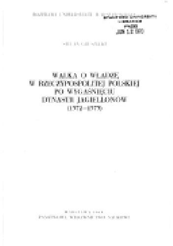 Okładka książki Walka o władzę w Rzeczypospolitej Polskiej. Po wygaśnięciu dynastii Jagielonów ( 1572-1573)